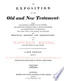 An Exposition of the Old and New Testament  Wherein Each Chapter is Summed Up in Its Contents  the Sacred Text Inserted at Large  in Distinct Paragraphs  Each Paragraph Reduced to Its Proper Heads  the Sense Given  and Largely Illustrated  with Practical Remarks and Observations  by Matthew Henry     A New Edition  Edited by the Rev  George Burder  and the Rev  Joseph Hughes     With the Life of the Author  by the Rev  Samuel Palmer