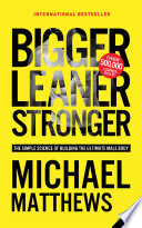 """Bigger Leaner Stronger: The Simple Science of Building the Ultimate Male Body"" by Michael Matthews"