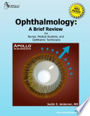 Ophthalmology  A Brief Review for Nurses  Medical Students and Ophthalmic Technicians Book