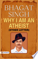Bhagat Singh WHY I AM AN ATHEIST   Other Letter    Book