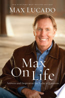 """Max On Life: Answers and Insights to Your Most Important Questions"" by Max Lucado"