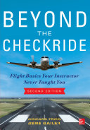Beyond the Checkride  Flight Basics Your Instructor Never Taught You  Second Edition