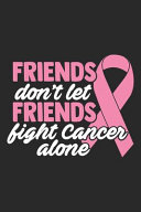 Friends  Don t Let Friends Fight Cancer Alone Book