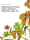 Engravings of lions, tigers, panthers, leopards, dogs, andc. Pdf/ePub eBook