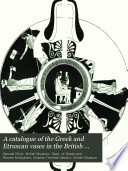 A Catalogue of the Greek and Etruscan Vases in the British Museum
