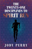 The Twenty One Disciplines to Spirit Run