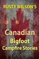 Rusty Wilson s Canadian Bigfoot Campfire Stories