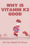 Why Is Vitamin K2 Good