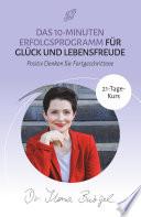 Das 10-Minuten Erfolgsprogramm für Glück und Lebensfreude
