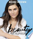 """Bobbi Brown Beauty from the Inside Out: Makeup * Wellness * Confidence"" by Bobbi Brown, Sara Bliss"