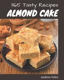 365 Tasty Almond Cake Recipes