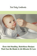Best Baby Cookbooks  Over 150 Healthy  Nutritious Recipes That Can Be Made In 30 minute Or Less Book