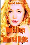 Mortal Days Immortal Nights Book