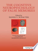 The Cognitive Neuropsychology of False Memories