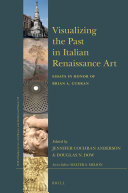 Visualizing the Past in Italian Renaissance Art : Essays in Honor of Brian A. Curran / edited by Jennifer Cochran Anderson, Douglas N. Dow
