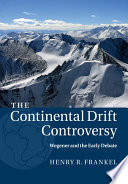 The Continental Drift Controversy Volume 1 Wegener And The Early Debate
