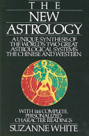 The New Astrology A Unique Synthesis Of The World's Two Great Astrological Systems