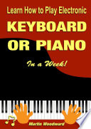 Learn How To Play Electronic Keyboard Or Piano In A Week