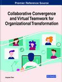 Collaborative Convergence and Virtual Teamwork for Organizational Transformation