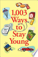 1,003 Ways to Stay Young