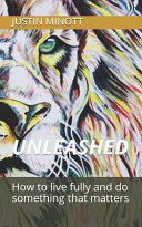 Unleashed  How to Live Fully and Do Something That Matters