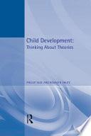 Child Development Thinking About Theories Texts In Developmental Psychology Book PDF