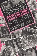 Twentieth century Teen Culture by the Decades