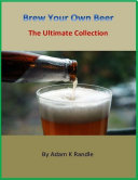 Brew Your Own Beer   The Ultimate Collection