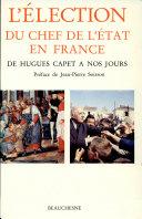 L'élection du chef de l'Etat en France de Hugues Capet à nos jours