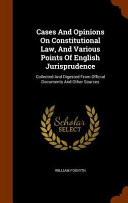 Cases and Opinions on Constitutional Law  and Various Points of English Jurisprudence
