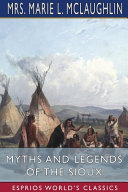 Myths and Legends of the Sioux  Esprios Classics