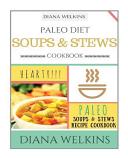 Paleo Diet Soups and Stews Cookbook
