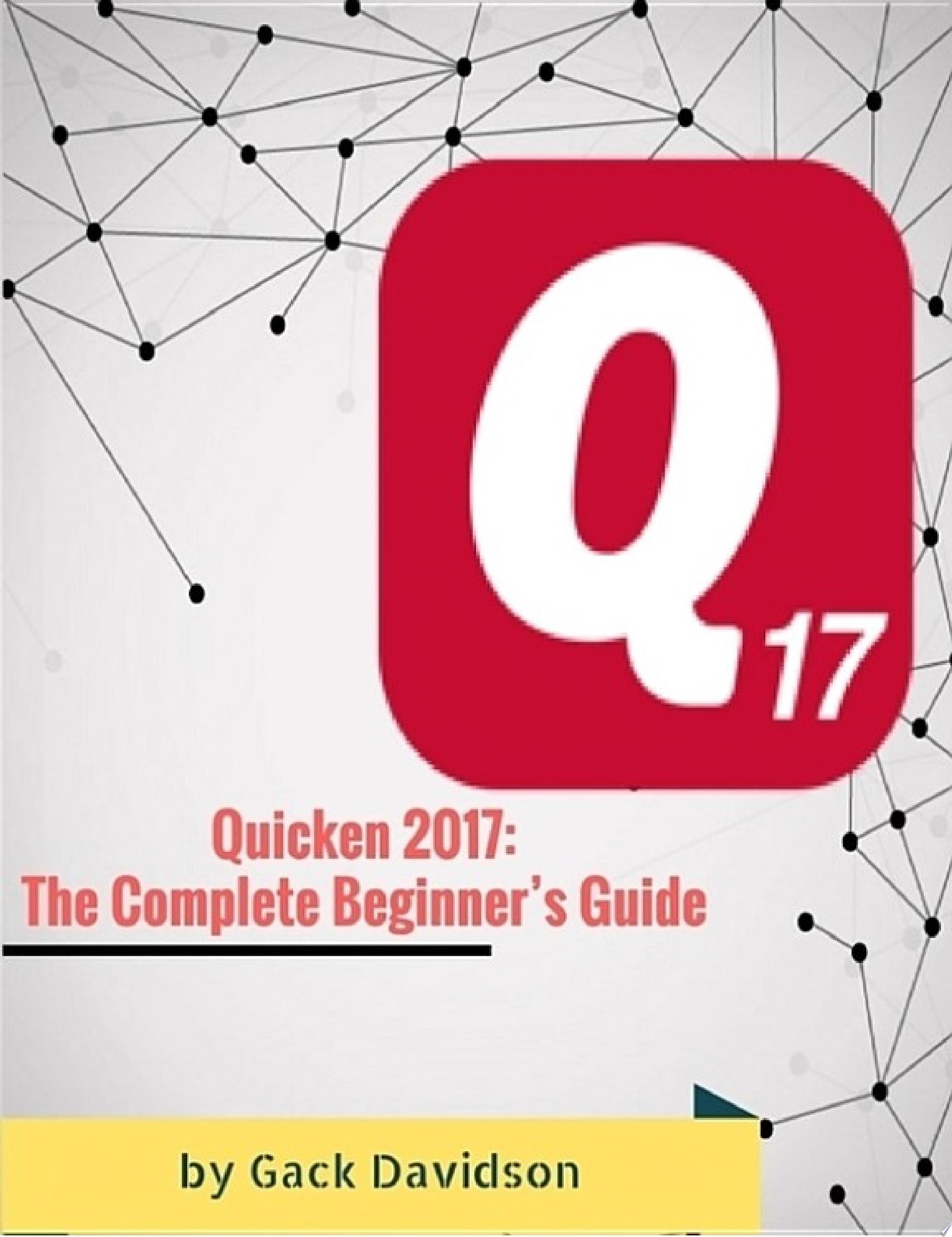 Quicken 2017  The Complete Beginner   s Guide