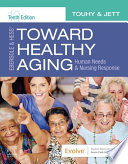 """Ebersole & Hess' Toward Healthy Aging E-Book: Human Needs and Nursing Response"" by Theris A. Touhy, Kathleen F Jett"