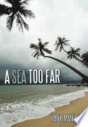 A Sea Too Far