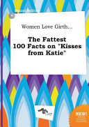Women Love Girth    the Fattest 100 Facts on Kisses from Katie