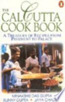 """The Calcutta Cookbook: A Treasury of Over 200 Recipes from Pavement to Palace"" by Minakshie Dasgupta, Bunny Gupta, Jaya Chaliha"