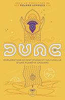 Dune - exploration scientifique et culturelle d'une planète-univers