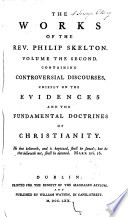 The Works of the Rev  Philip Skelton  Consisting of Dialogues  Discourses  Essays  c  Whereof Twenty nine Discourses  with Some Other Pieces  Were Never Before Published  In Five Volumes