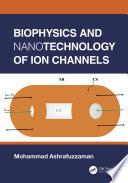 Biophysics and Nanotechnology of Ion Channels