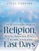 The Whistleblower of Religion  Jesus  Apostle Paul  Trump  and the Last Days