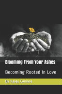 Blooming From Your Ashes