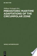 Prehistoric Maritime Adaptations Of The Circumpolar Zone
