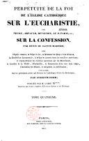 Perpétuité de la foi de l'Eglise catholique sur l'Eucharistie... sur la confession... sur l'église romaine...