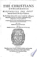 The Christians Concordance  Containing the Most Materiall Words in the New Testament  Etc   By Clement Cotton  With an Address to the Reader Signed  D  V