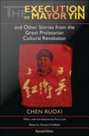 Pdf The Execution of Mayor Yin and Other Stories from the Great Proletarian Cultural Revolution, Revised Edition