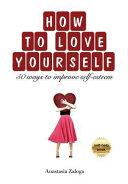 How to Love Yourself  50 Ways to Improve Self Esteem Book