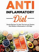 Anti Inflammatory Diet  Simple Recipes To Heal The Immune System And Reduce Inflammation In 30 Days Book