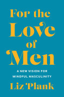 link to For the love of men : a new vision for mindful masculinity in the TCC library catalog
