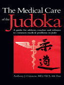THE MEDICAL CARE OF THE JUDOKA  A Guide for Athletes  Coaches and Referees to Common Medical Problems in Judo